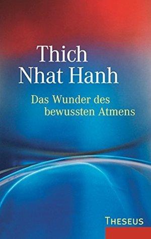 Das Wunder des bewussten Atmens  by  Thích Nhất Hạnh