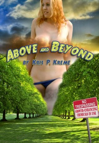 Above and Beyond - A Kreme Readers Choice Story  by  Kris P. Kreme