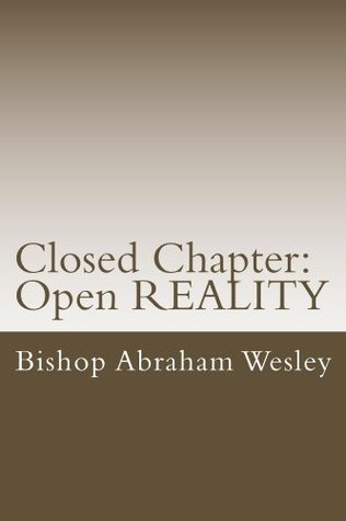 Closed Chapter: Open REALITY Bishop Abraham Wesley