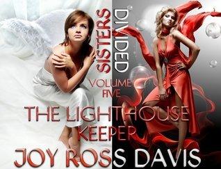 The Lighthouse Keeeper (Sisters Divided, #5) Joy Ross Davis