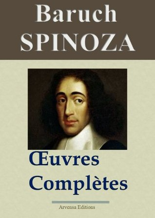 Spinoza : Oeuvres complètes et annexes - 14 titres (Nouvelle édition enrichie) Baruch Spinoza