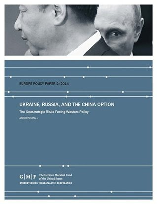 Ukraine, Russia, and the China Option: The Geostrategic Risks Facing Western Policy  by  Andrew Small