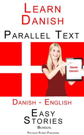 Learn Danish - Parallel Text - Easy Stories (Danish - English) Bilingual  by  Polyglot Planet Publishing
