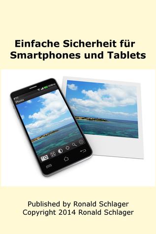 Einfache Sicherheit für Smartphones und Tablets  by  Ronald Schlager