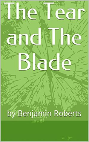 The Tear and The Blade  by  Benjamin Roberts