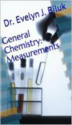 General Chemistry: Measurements  by  Evelyn J. Biluk