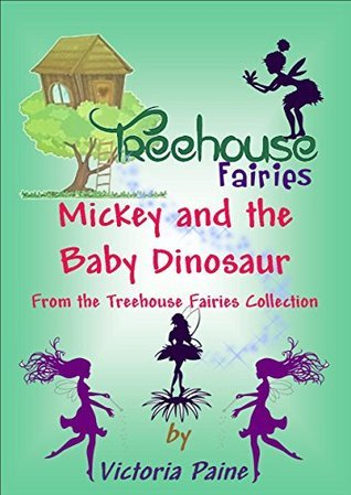 Mickey and the baby Dinosaur: From the Treehouse Fairies Collection  by  Victoria Paine