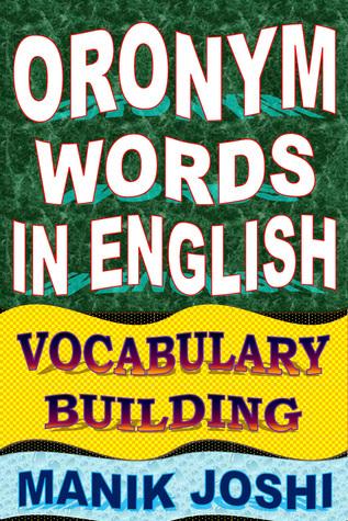Oronym Words in English: Vocabulary Building Manik Joshi