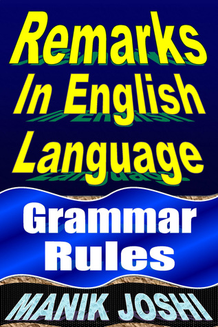 Remarks in English Language: Grammar Rules Manik Joshi