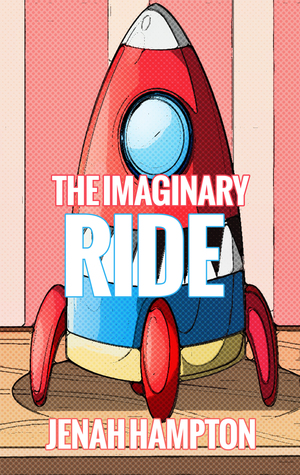 The Imaginary Ride (Illustrated Childrens Book Ages 2-5)  by  Jenah Hampton