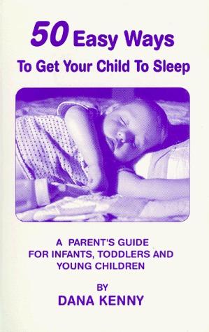 50 Easy Ways To Get Your Child To Sleep Dana Kenny