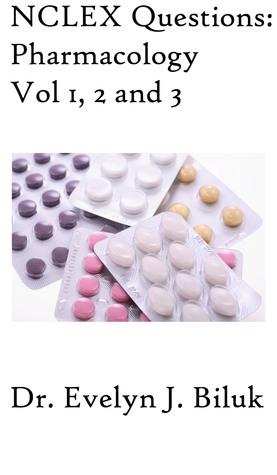 NCLEX Questions: Pharmacology Vol. 1, 2 and 3 Evelyn J. Biluk