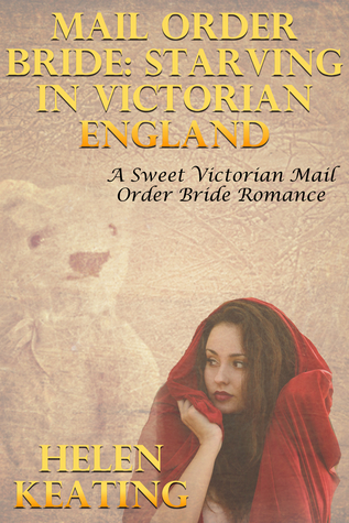 Mail Order Bride: Starving In Victorian England  by  Helen Keating