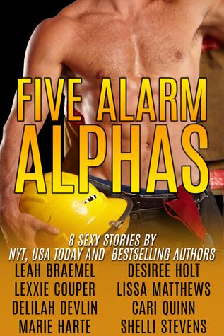 Five Alarm Alphas: Eight Sexy All New Firefighter Romances Leah Braemel