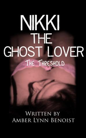 Nikki the Ghost Lover: The Threshold Amber Lynn Benoist
