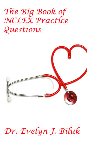The Big Book of NCLEX Practice Questions  by  Evelyn J. Biluk