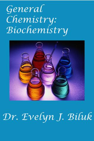 General Chemistry: Biochemistry  by  Evelyn J. Biluk