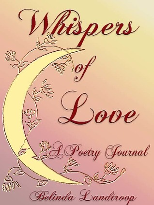 Whispers of Love a Poetry Journal Belinda Landtroop