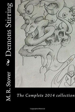 Demons Stirring: The Complete 2014 Collection of Published Works M.R. Stover