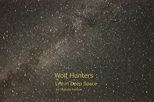 Wolf Hunters : Life in Deep Space  by  Thomas Lenon