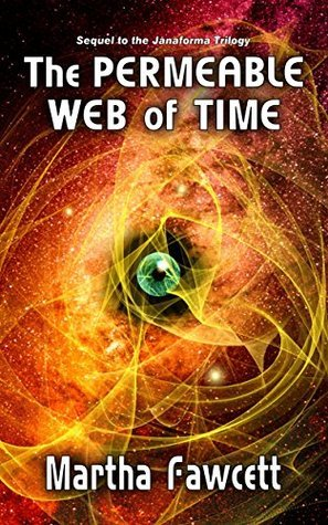 The Permeable Web of Time: Sequel to the Janaforma Trilogy  by  Martha Fawcett