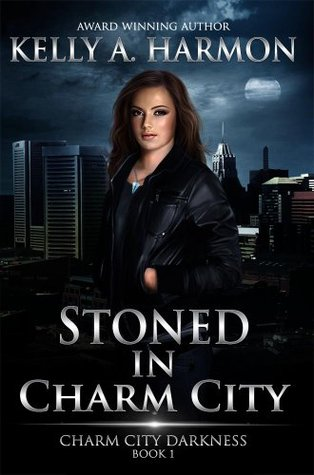 Stoned in Charm City (Charm City Darkness Book 1) Kelly A. Harmon