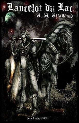 Lancelot du Lac (Provenances of the Perilous Order Book 1)  by  A.A. Attanasio