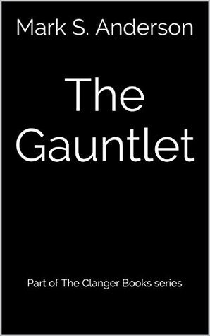 The Gauntlet: Part of The Clanger Books Series Mark S. Anderson