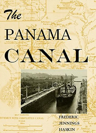 The Panama Canal (1913) [Illustrated]  by  FREDERIC J. HASKIN HASKIN