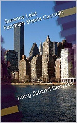 Long Island Secrets Long Island Secrets  by  Susanne Leist Pattimari Sheets Cacciolfi