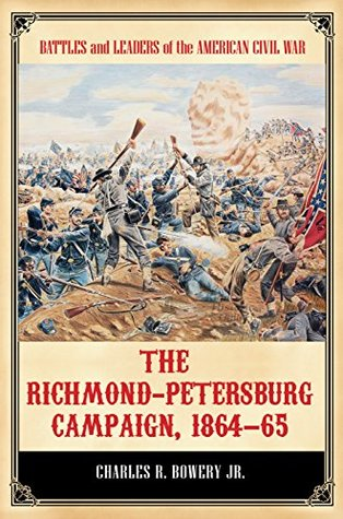 Richmond-Petersburg Campaign, 1864 65  by  Charles Bowery