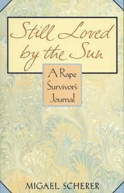 Still Loved By The Sun: A Rape Survivors Journal  by  Migael Scherer