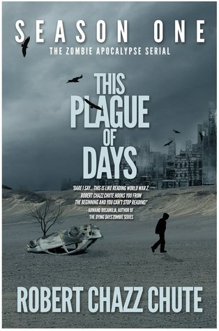 This Plague of Days Season One (The Zombie Apocalypse Serial Book 1)  by  Robert Chazz Chute
