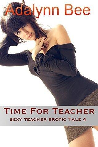Time For Teacher: Sexy Teacher Erotic Tale 4 Adalynn Bee