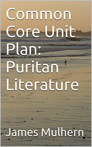 Common Core Unit Plan: Puritan Literature  by  James Mulhern