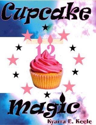 CUPCAKE MAGIC  by  Kyarra E. Keele