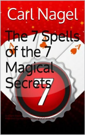 The 7 Spells of the 7 Magical Secrets  by  Carl Nagel