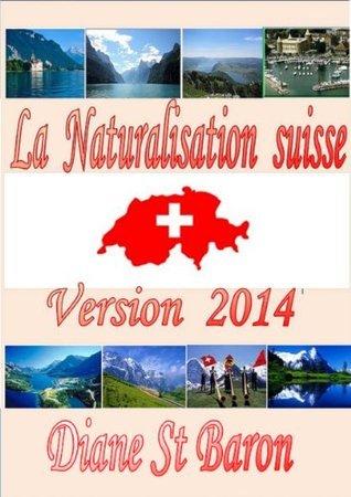 La Naturalisation suisse: Préparation questions - réponses pour votre naturalisation, Canton de Vaud  by  Diane St Baron
