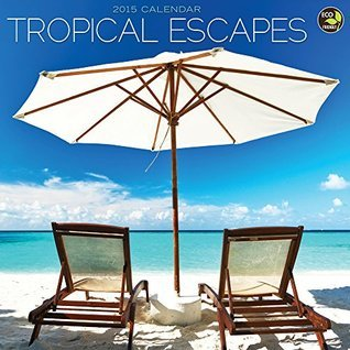 2015 Tropical Escapes Wall Calendar  by  NOT A BOOK
