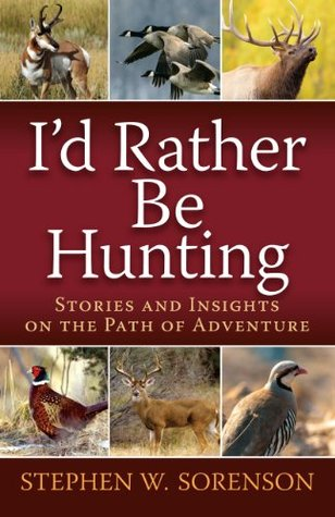 Id Rather Be Hunting  by  Stephen Sorenson