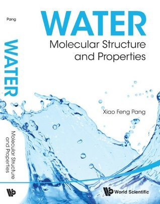 Water:Molecular Structure and Properties  by  Xiao Feng Pang