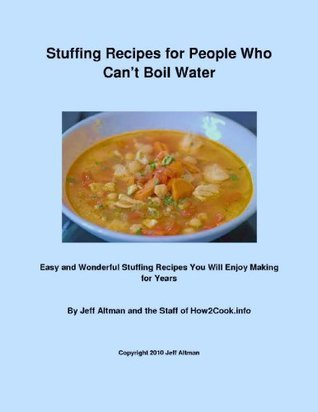 Stuffing Recipes for People Who Cant Boil Water: Easy and Wonderful Stuffing Recipes You Will Enjoy Making for Years  by  How2Cook. info