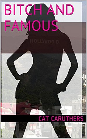 Bitch and Famous  by  Cat Caruthers