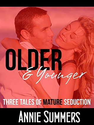 Older & Younger: Three Sexy Stories of Mature Seduction Annie Summers
