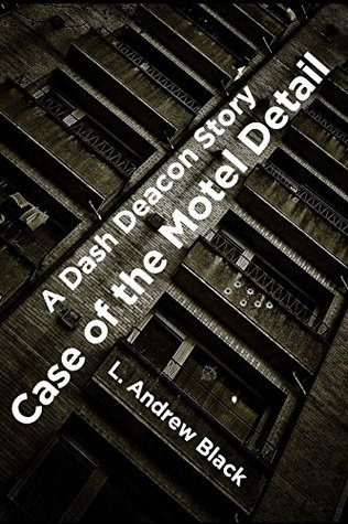 Case of the Motel Detail: A Dash Deacon Story (Dash Deacon Police Procedural Book 1)  by  L. Andrew Black