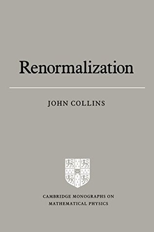 Renormalization: An Introduction to Renormalization, the Renormalization Group and the Operator-Product Expansion (Cambridge Monographs on Mathematical Physics)  by  John C. Collins