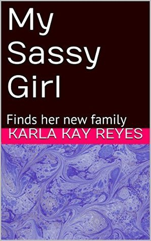 My Sassy Girl: Finds her new family Karla Kay Reyes