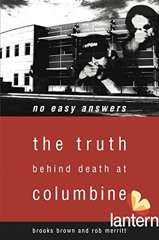 No Easy Answers: The Truth Behind Death at Columbine High School Brooks Brown