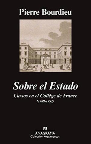 Sobre el Estado: Cursos en el Collège de France (1989-1992) (Argumentos)  by  Pierre Bourdieu