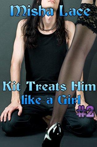Kit Treats Him like a Girl #2  by  Misha Lace